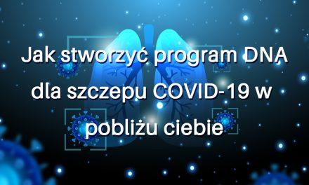 Jak stworzyć program DNA dla szczepu COVID-19 w pobliżu ciebie